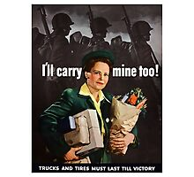 I'll Carry Mine Too -- World War II Photographic Print