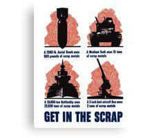 Get In The Scrap -- WWII Propaganda Canvas Print