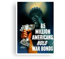 85 Million Americans Hold War Bonds -- WW2 Canvas Print
