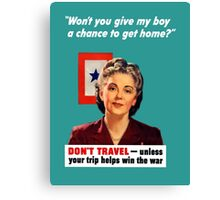 Don't Travel - Unless Your Trip Helps Win The War Canvas Print