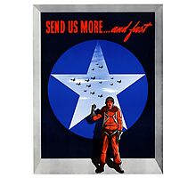 Send Us More ... And Fast -- World War 2 Photographic Print