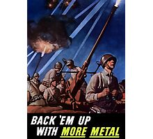 Back 'Em Up With More Metal  -- World War Two Photographic Print