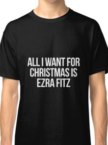 All I want for Christmas is Ezra Fitz Classic T-Shirt