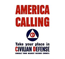 America Calling -- Take Your Place In Civilian Defense Photographic Print