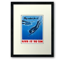 They Asked For It Give It To 'Em -- WWII Framed Print