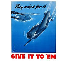 They Asked For It Give It To 'Em -- WWII Photographic Print