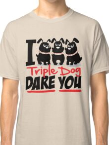 Triple Dog Dare Classic T-Shirt