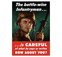 The Battle-Wise Infantryman Is Careful -- WWII Photographic Print