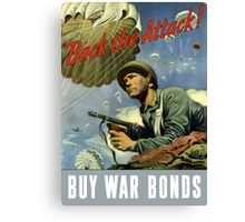 Back The Attack -- Buy War Bonds  Canvas Print