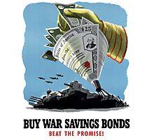 Buy War Savings Bonds - Beat The Promise - WW2 Photographic Print