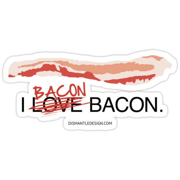 I Bacon Bacon by dismantledesign