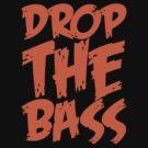 Drop Bass Not Bombs (Orange)  by DropBass