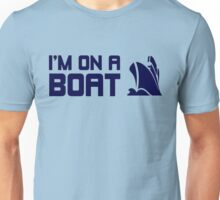 I'M ON A BOAT! Unisex T-Shirt