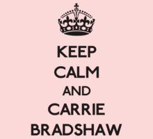 Keep calm and Carrie Bradshaw by GraceMostrens