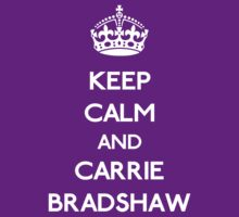 Keep calm and Carrie Bradshaw (white) by GraceMostrens
