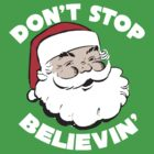 Don't Stop Believin' Santa Christmas T Shirt by 785Tees
