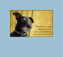 Dogfucius say: Squirrel who runs up woman's leg... Unisex T-Shirt