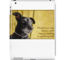 Dogfucius say: Story with happy ending is uplifting tail. iPad Case/Skin