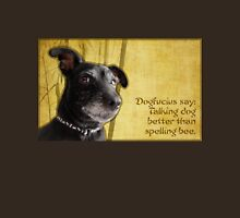 Dogfucius say: Talking dog better than spelling bee. Unisex T-Shirt