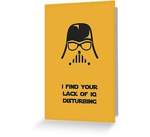 I Find Your Lack Of IQ Disturbing Greeting Card