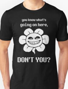 You know what's going on here, don't you? - Flowey T-Shirt