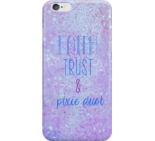 Faith, Trust & Pixie Dust! iPhone Case/Skin
