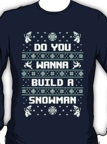 Do You Wanna Build A Snowman Frozen Ugly Unisex Sweater. Merry Christmas Ya Filthy Animal T-Shirt