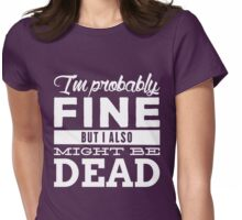 I'm probably fine Womens Fitted T-Shirt
