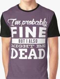 I'm probably fine Graphic T-Shirt