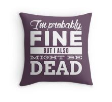 I'm probably fine Throw Pillow