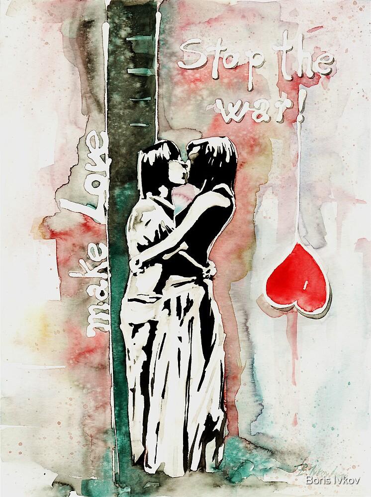 Make Love - Stop the War by Boris Ivkov
