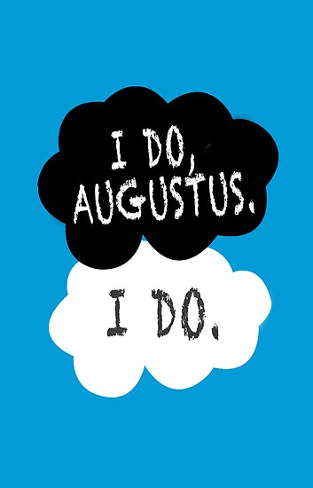 I do, Augustus. by fangirlshirts