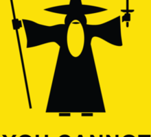 """You Cannot Pass"" - Gandalf warning sign Sticker"