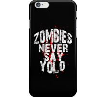 Zombies Never Say YOLO iPhone Case/Skin