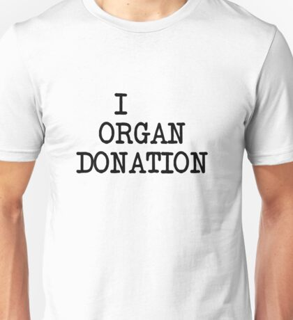 I... organ donation Unisex T-Shirt
