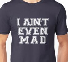 I ain't even mad Unisex T-Shirt