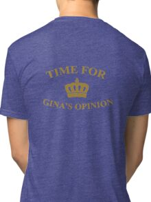 Time for Gina's opinion Tri-blend T-Shirt