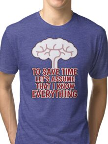 I KNOW EVERYTHING Tri-blend T-Shirt