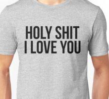 Holy s....I love you Unisex T-Shirt