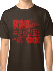 Rad to the Power of Sick- red Classic T-Shirt
