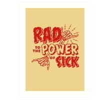 Rad to the Power of Sick- red Art Print