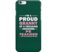 I'M A PROUD GRANNY OF A FREAKING AWESOME PE TEACHER iPhone Case/Skin