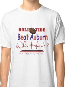Beat Auburn Who Hasn't ?! Classic T-Shirt