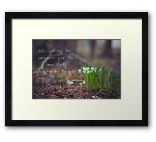 stop watering the weeds in your life and start watering the flowers Framed Print