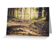 you were given this life because you're strong enough to live it Greeting Card