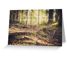 When was the last time you did something for the first time? Greeting Card