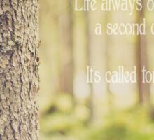 life always offers you a second chance. it's called tomorrow Sticker