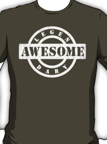 LEGENDARY AWESOME (white type) T-Shirt