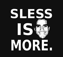 Sless Is More Unisex T-Shirt