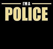 OF COURSE I'M AWESOME I'M A POLICE by BADASSTEES